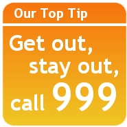 Get out, stay out and call 999